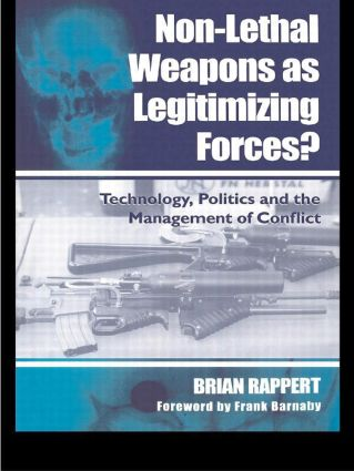 Non-lethal Weapons as Legitimising Forces?: Technology, Politics and the Management of Conflict, 1st Edition (Paperback) book cover