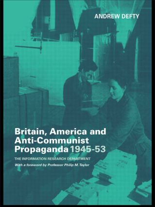 Britain, America and Anti-Communist Propaganda 1945-53: The Information Research Department, 1st Edition (Paperback) book cover