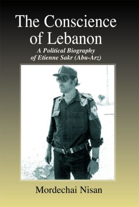 The Conscience of Lebanon: A Political Biography of Etienne Sakr (Abu-Arz) (Paperback) book cover