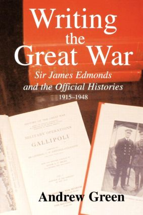 Writing the Great War: Sir James Edmonds and the Official Histories, 1915-1948 (Paperback) book cover