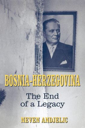 Bosnia-Herzegovina: The End of a Legacy, 1st Edition (Paperback) book cover
