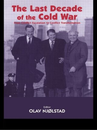 The Last Decade of the Cold War: From Conflict Escalation to Conflict Transformation (Paperback) book cover