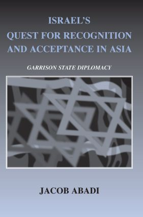 Israel's Quest for Recognition and Acceptance in Asia: Garrison State Diplomacy (Paperback) book cover