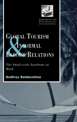 Global Tourism and Informal Labour Relations: The Small Scale Syndrome at Work book cover