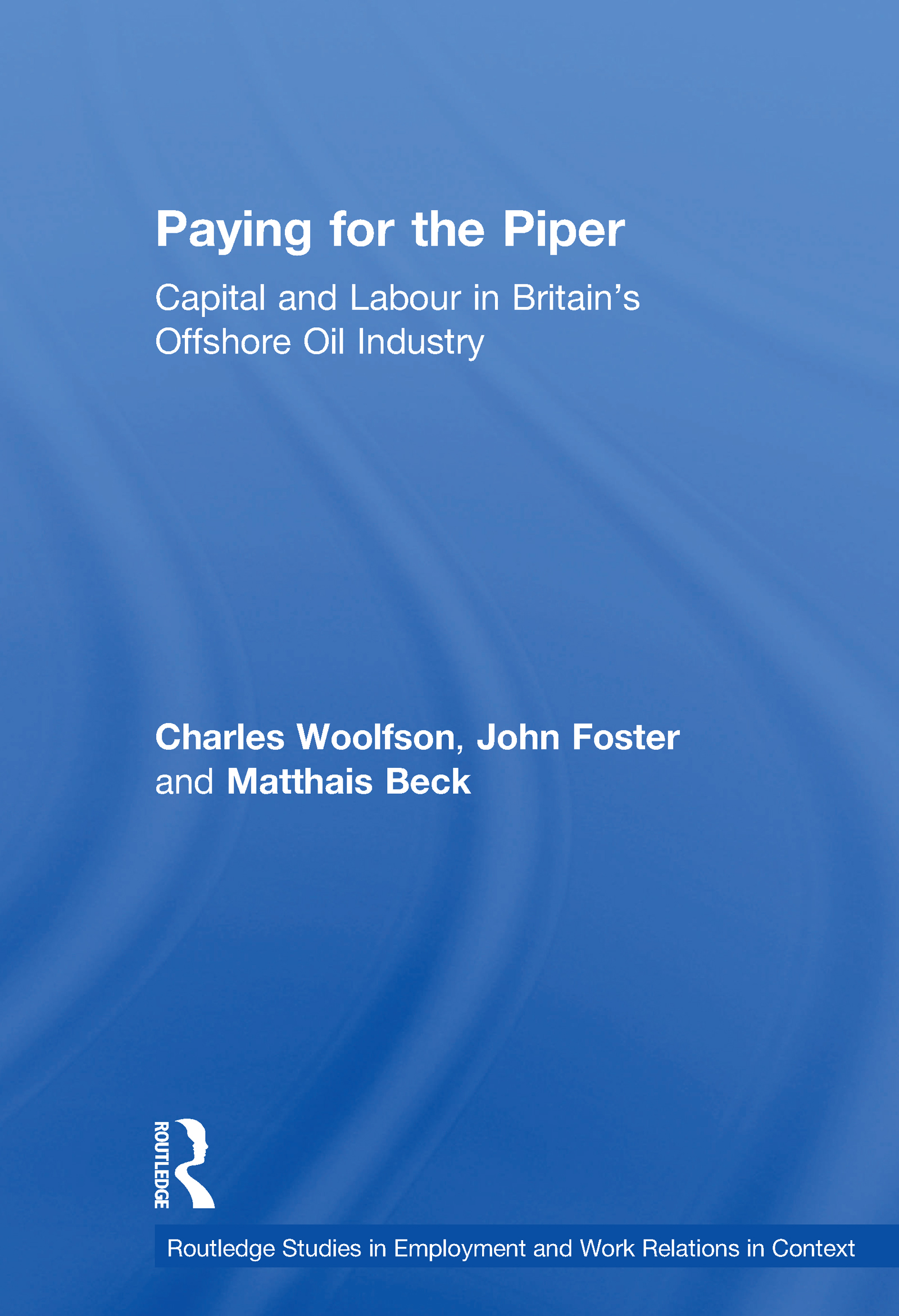 Paying for the Piper: Capital and Labour in Britain's Offshore Oil Industry (e-Book) book cover