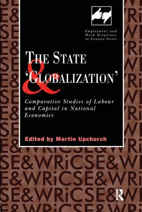 The State and 'Globalization': Comparative Studies of Labour and Capital in National Economies, 1st Edition (e-Book) book cover