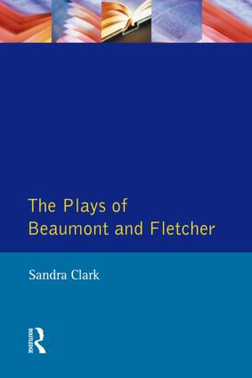 The Plays of Beaumont and Fletcher: 1st Edition (Paperback) book cover