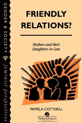 Friendly Relations?: Mothers And Their Daughters-In-Law, 1st Edition (Paperback) book cover