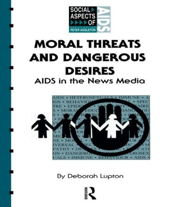 Moral Threats and Dangerous Desires: AIDS in the News Media (Paperback) book cover