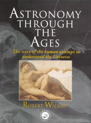 Astronomy Through the Ages: The Story Of The Human Attempt To Understand The Universe book cover