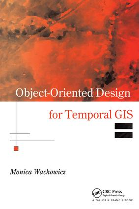 Object-Oriented Design for Temporal GIS: 1st Edition (Hardback) book cover