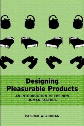 Designing Pleasurable Products: An Introduction to the New Human Factors, 1st Edition (Hardback) book cover
