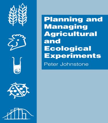 Planning and Managing Agricultural and Ecological Experiments: 1st Edition (Paperback) book cover