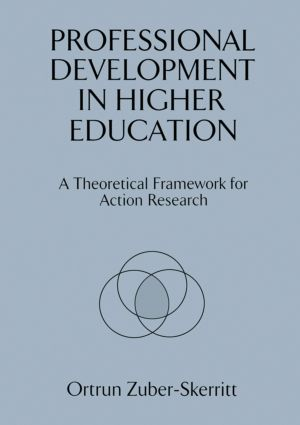 Professional Development in Higher Education: A Theoretical Framework for Action Research, 1st Edition (Paperback) book cover