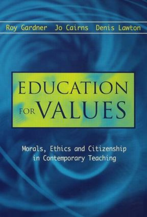 Education for Values: Morals, Ethics and Citizenship in Contemporary Teaching: 1st Edition (Hardback) book cover