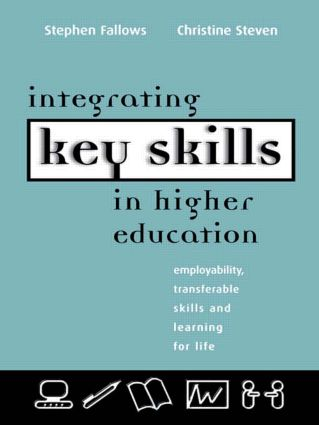 Integrating Key Skills in Higher Education: Employability, Transferable Skills and Learning for Life, 1st Edition (Paperback) book cover