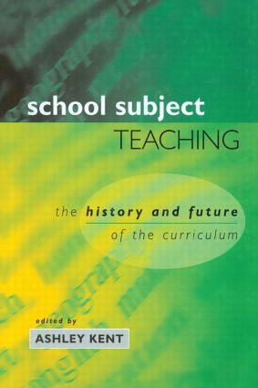 School Subject Teaching: The History and Future of the Curriculum, 1st Edition (Hardback) book cover