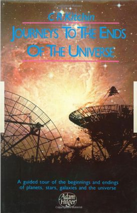 Journeys to the Ends of the Universe: A guided tour of the beginnings and endings of planets, stars, galaxies and the universe, 1st Edition (Hardback) book cover