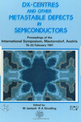 D(X) Centres and other Metastable Defects in Semiconductors, Proceedings of the INT Symposium, Mauterndorf, Austria, 18-22 February 1991: 1st Edition (Hardback) book cover