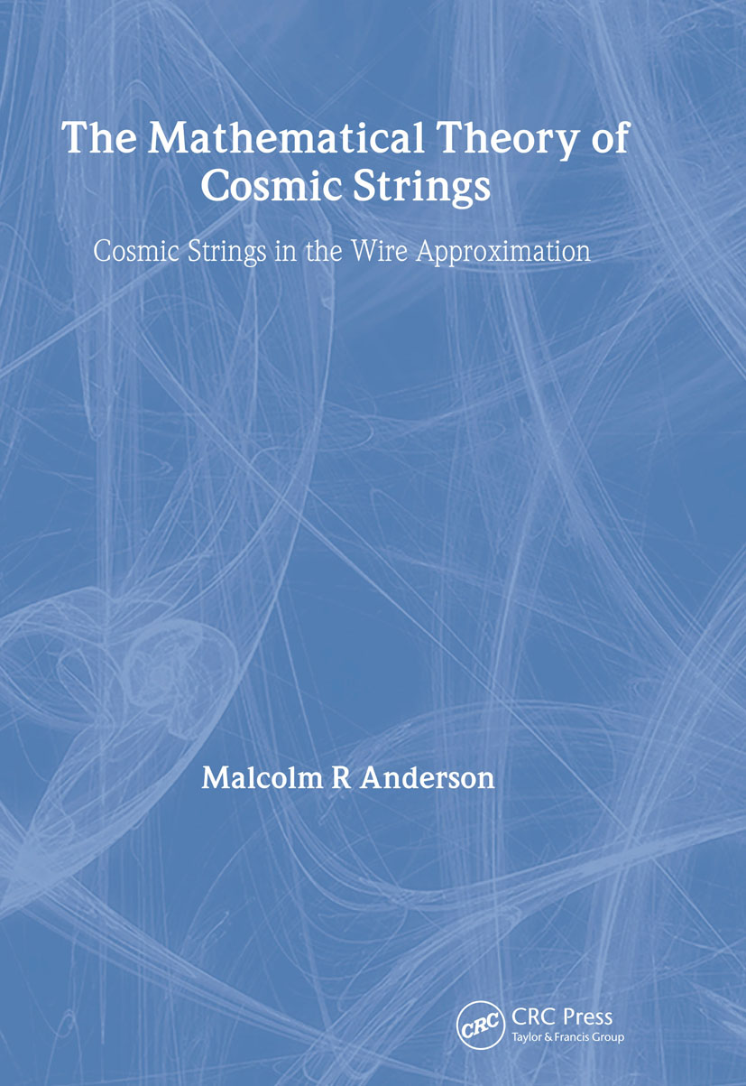 The Mathematical Theory of Cosmic Strings: Cosmic Strings in the Wire Approximation, 1st Edition (Hardback) book cover