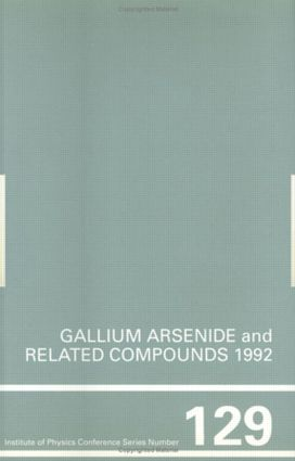 Gallium Arsenide and Related Compounds 1992, Proceedings of the 19th INT Symposium, 28 September-2 October 1992, Karuizawa, Japan: 1st Edition (Hardback) book cover