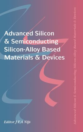 Advanced Silicon & Semiconducting Silicon-Alloy Based Materials & Devices: 1st Edition (Hardback) book cover