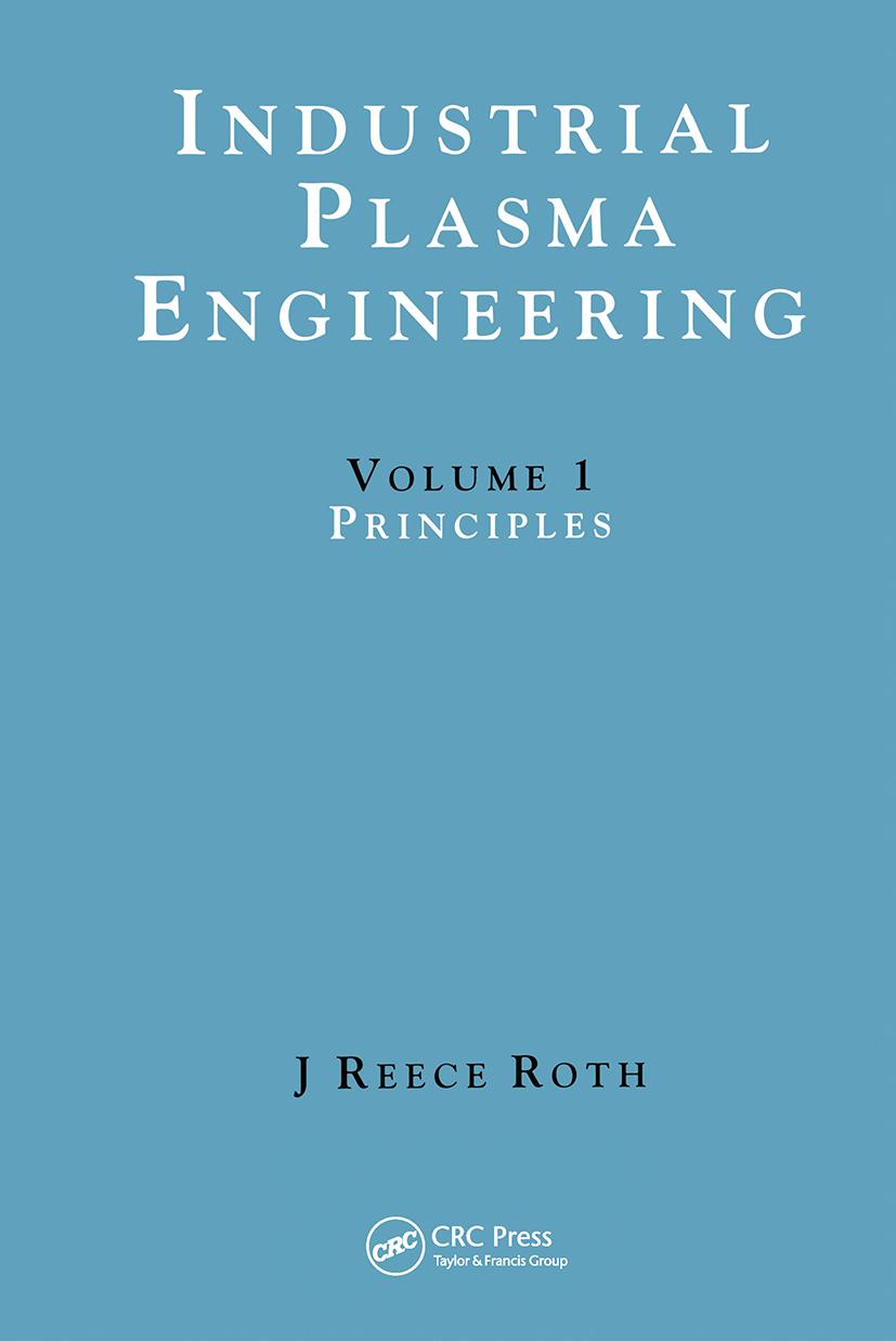 Industrial Plasma Engineering: Volume 1: Principles, 1st Edition (Hardback) book cover