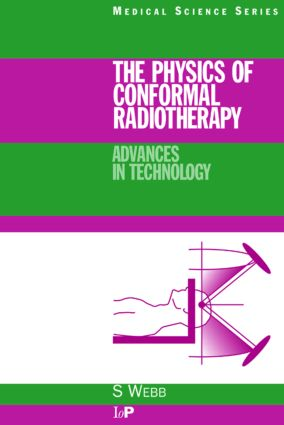The Physics of Conformal Radiotherapy: Advances in Technology (PBK) book cover