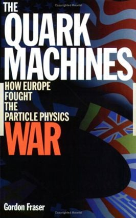The Quark Machines: How Europe Fought the Particle Physics War, Second Edition, 2nd Edition (Paperback) book cover