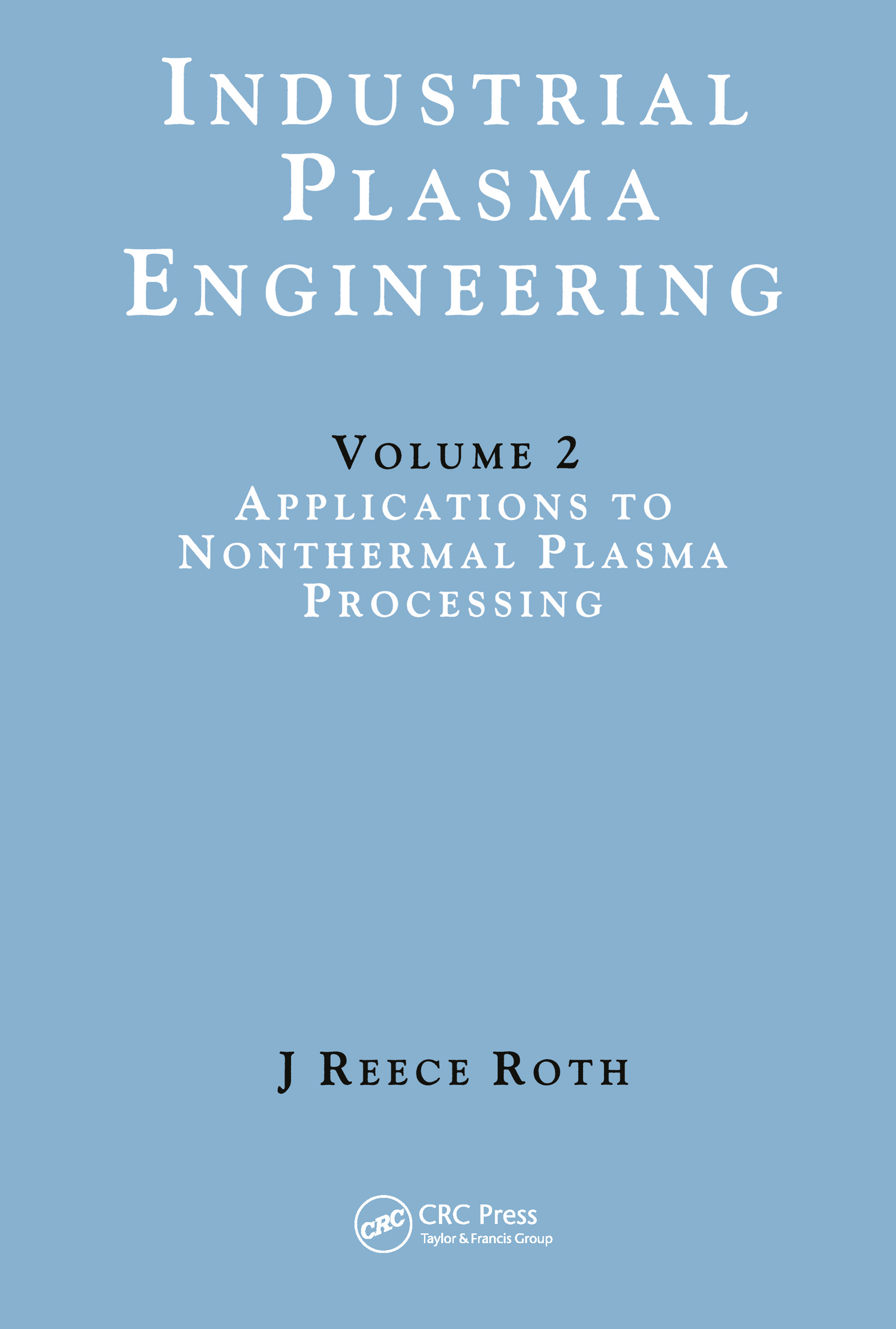 Industrial Plasma Engineering: Volume 2: Applications to Nonthermal Plasma Processing, 1st Edition (Hardback) book cover