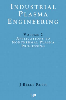 Industrial Plasma Engineering: Volume 2 - Applications to Nonthermal Plasma Processing, 1st Edition (Paperback) book cover