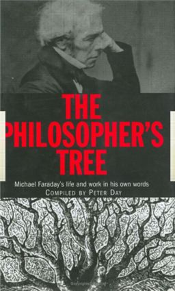 The Philosopher's Tree: A Selection of Michael Faraday's Writings, 1st Edition (Hardback) book cover