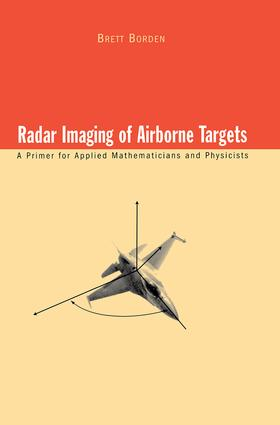 Radar Imaging of Airborne Targets: A Primer for Applied Mathematicians and Physicists, 1st Edition (Hardback) book cover