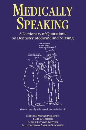 Medically Speaking: A Dictionary of Quotations on Dentistry, Medicine and Nursing book cover