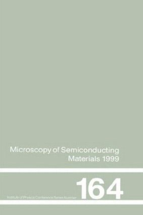 Microscopy of Semiconducting Materials: 1999 Proceedings of the Institute of Physics Conference held 22-25 March 1999, University of Oxford, UK, 1st Edition (Hardback) book cover
