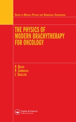 The Physics of Modern Brachytherapy for Oncology: 1st Edition (Hardback) book cover