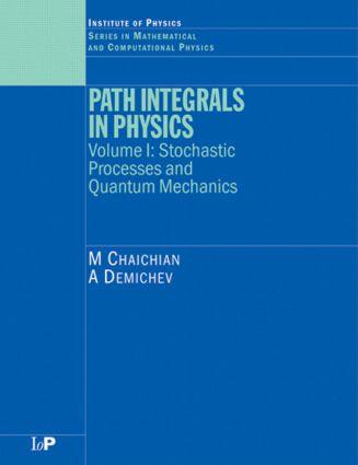 Path Integrals in Physics: Volume I Stochastic Processes and Quantum Mechanics, 1st Edition (Hardback) book cover