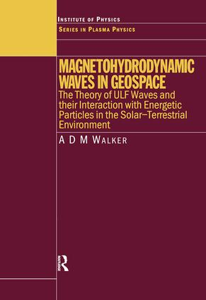 Magnetohydrodynamic Waves in Geospace: The Theory of ULF Waves and their Interaction with Energetic Particles in the Solar-Terrestrial Environment, 1st Edition (Hardback) book cover