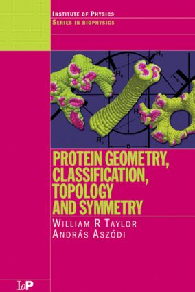 Protein Geometry, Classification, Topology and Symmetry: A Computational Analysis of Structure, 1st Edition (Hardback) book cover