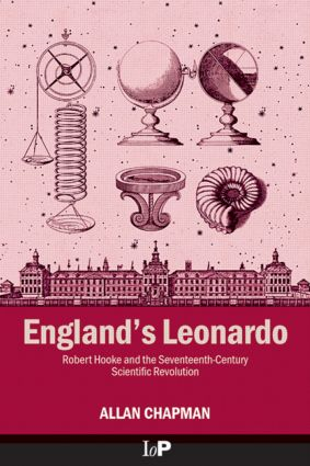England's Leonardo: Robert Hooke and the Seventeenth-Century Scientific Revolution, 1st Edition (Hardback) book cover