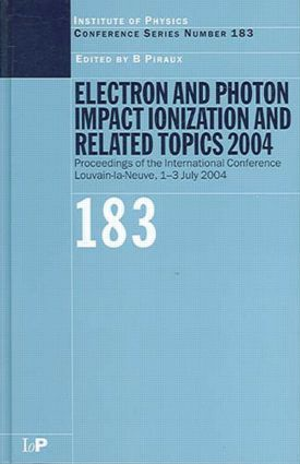 Electron and Photon Impact Ionization and Related Topics 2004: Proceedings of the International Conference Louvain-la-Neuve, 1-3 July 2004, 1st Edition (Hardback) book cover