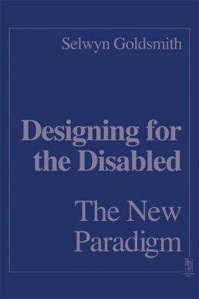 Designing for the Disabled: The New Paradigm: 1st Edition (Hardback) book cover