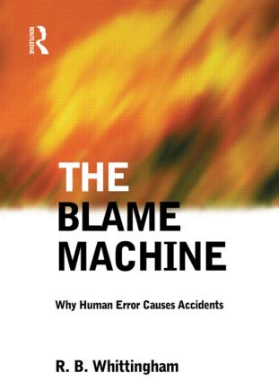 The Blame Machine: Why Human Error Causes Accidents (Paperback) book cover