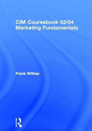 CIM Coursebook 03/04 Marketing Fundamentals