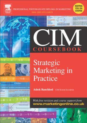 CIM Coursebook 04/05 Strategic Marketing in Practice