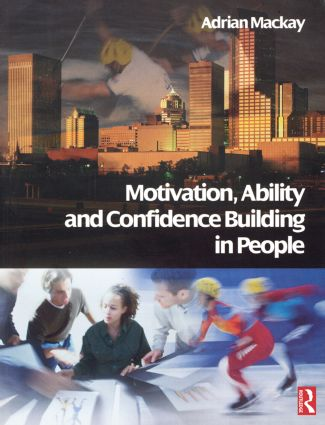 Motivation, Ability and Confidence Building in People: 1st Edition (Paperback) book cover