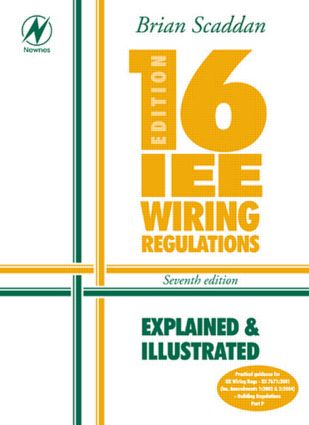 IEE Wiring Regulations: Explained & Illustrated