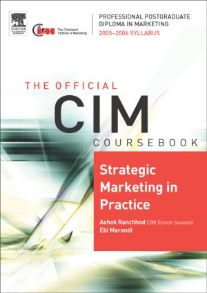 CIM Coursebook 05/06 Strategic Marketing in Practice