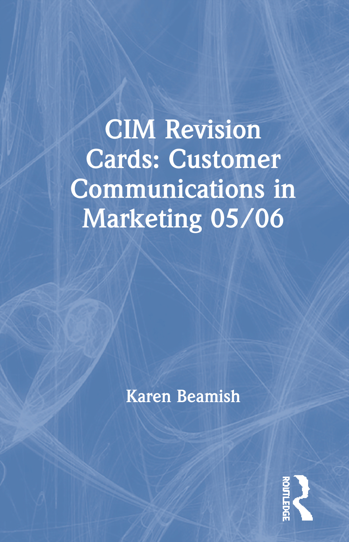 CIM Revision Cards: Customer Communications in Marketing 05/06: 1st Edition (Hardback) book cover