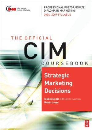 CIM Coursebook 06/07 Strategic Marketing Decisions